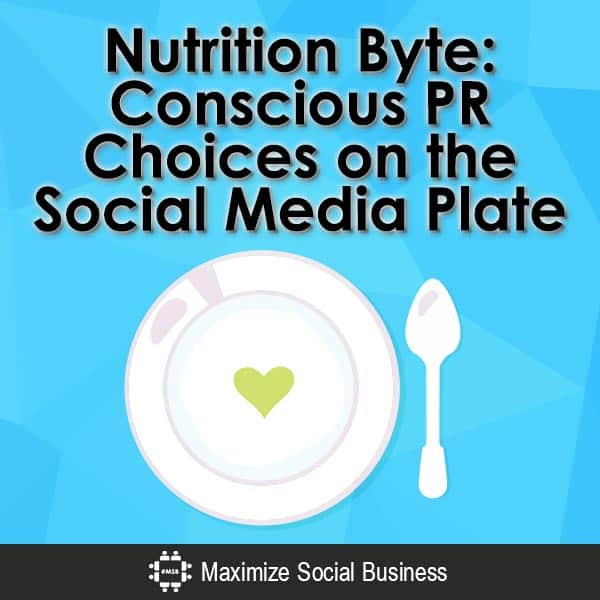 Nutrition Byte: Conscious PR Choices on the Social Media Plate Public Relations  Nutrition-Byte-Conscious-PR-Choices-on-the-Social-Media-Plate-V2-copy1
