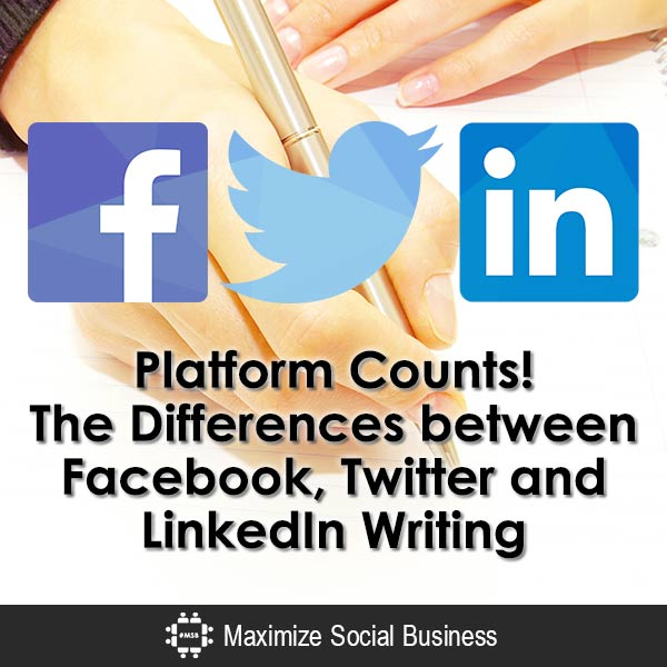 Platform Counts! The Differences between Facebook, Twitter and LinkedIn Writing Social Media Writing  Platform-Counts-The-Differences-between-Facebook-Twitter-and-LinkedIn-Writing-600x600-V2