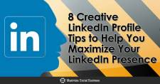 8 Creative LinkedIn Profile Tips to Help You Maximize Your LinkedIn Presence