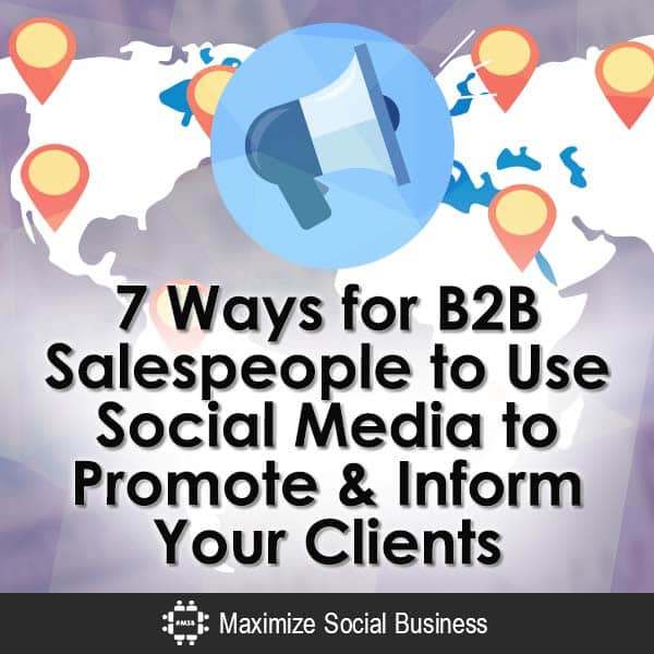7 Ways for B2B Salespeople to Use Social Media to Promote & Inform Your Clients B2B Sales  7-Ways-for-B2B-Salespeople-to-Use-Social-Media-to-Promote-Inform-Your-Clients-V3-copy