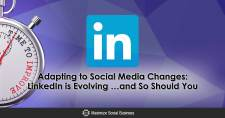 Adapting to Social Media Changes: LinkedIn is Evolving … and So Should You