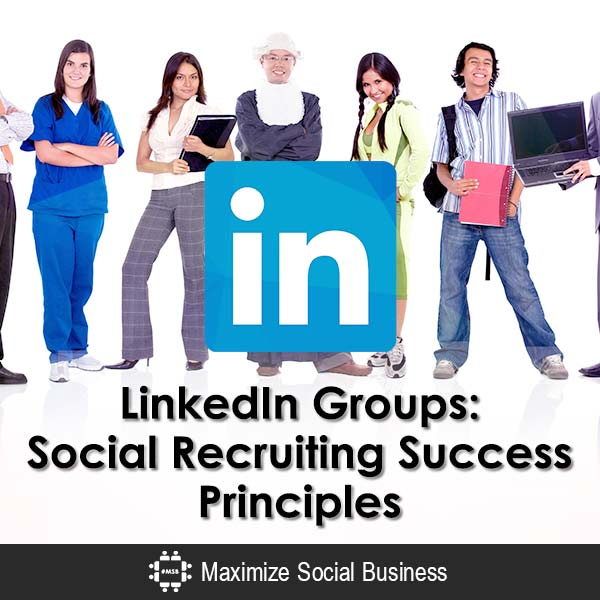 LinkedIn Groups: Social Recruiting Success Principles LinkedIn Social Recruiting  LinkedIn-Groups-Social-Recruiting-Success-Principles-600x600-V3