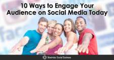 10 Ways to Engage Your Audience on Social Media Today