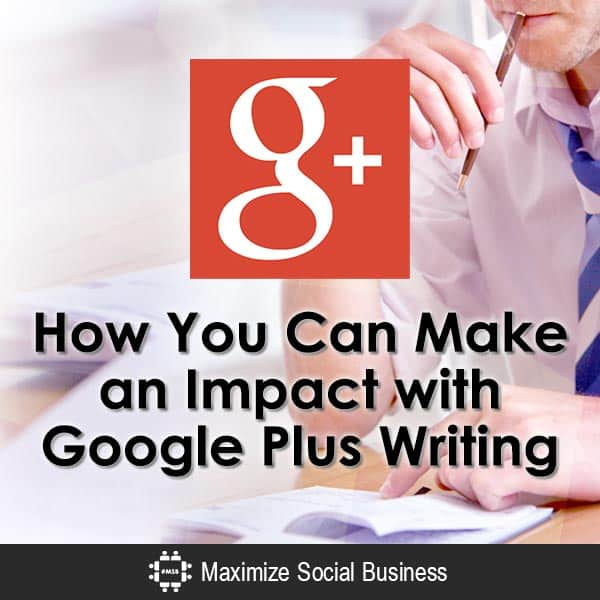 How You Can Make an Impact with Google Plus Writing Google Plus Social Media Writing  How-You-Can-Make-an-Impact-with-Google-Plus-Writing-600x600-V1