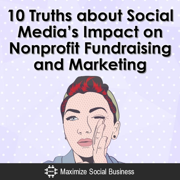 10 Truths about Social Media's Impact on Nonprofit Fundraising and Marketing Social Media and Nonprofits  10-Truths-about-Social-Medias-Impact-on-Nonprofit-Fundraising-and-Marketing-600x600-V3