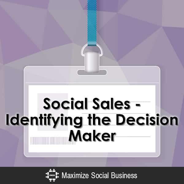 Social Sales | Identifying the Decision Maker Social Selling  Social-Sales-Identifying-the-Decision-Maker-600x600-V3