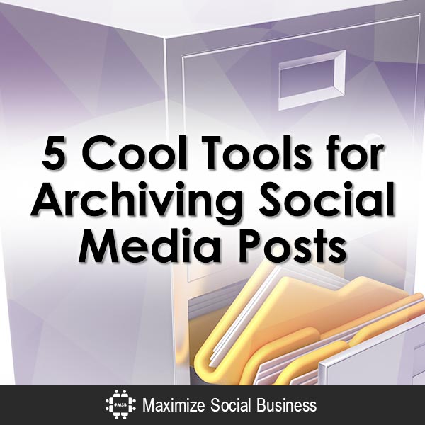 5 Cool Tools for Archiving Social Media Posts Social Media Apps  5-Cool-Tools-for-Archiving-Social-Media-Posts-V1