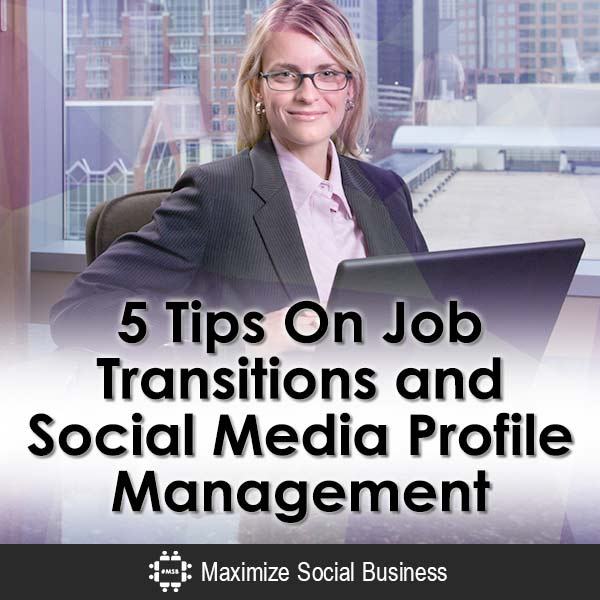 5 Tips On Job Transitions and Social Media Profile Management Job Search Social Media and Employment Law  5-Tips-On-Job-Transitions-and-Social-Media-Profile-Management-V2