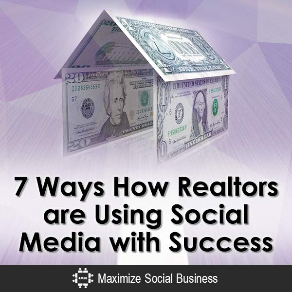 7 Ways How Realtors are Using Social Media with Success Social Media for Real Estate  7-Ways-How-Realtors-are-Using-Social-Media-with-Success-V3