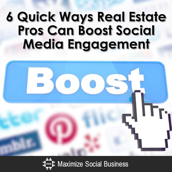 6 Quick Ways Real Estate Pros Can Boost Social Media Engagement Social Media for Real Estate  6-Quick-Ways-Real-Estate-Pros-Can-Boost-Social-Media-Engagement-V2