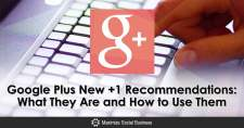 Google Plus New +1 Recommendations: What They Are and How to Use Them