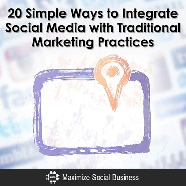 20 Simple Ways to Integrate Social Media with Traditional Marketing Practices Social Media MBA  20-Simple-Ways-to-Integrate-Social-Media-with-Traditional-Marketing-Practices-600x600-V3