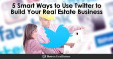 5 Smart Ways to Use Twitter to Build Your Real Estate Business