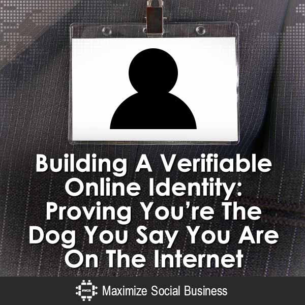 Building A Verifiable Online Identity: Proving You're The Dog You Say You Are On The Internet Social Media and Online Security  Building-A-Verifiable-Online-Identity-Proving-Youre-The-Dog-You-Say-You-Are-On-The-Internet-V1
