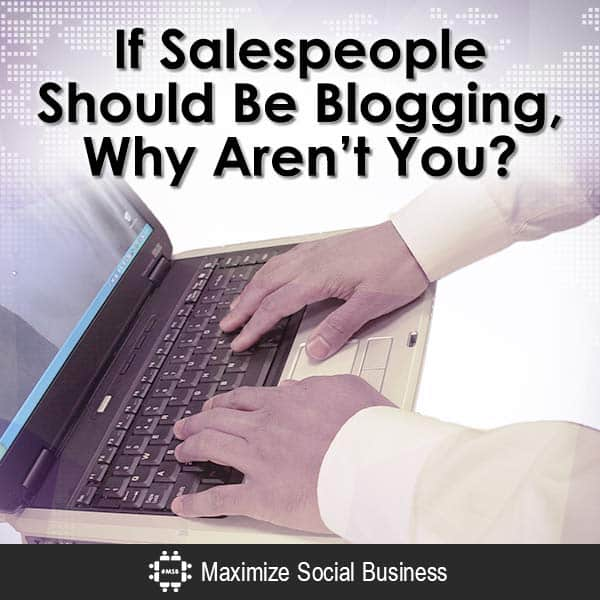 If Salespeople Should Be Blogging,  Why Aren't You? Social Sales  If-Salespeople-Should-Be-Blogging-Why-Arent-You-V2