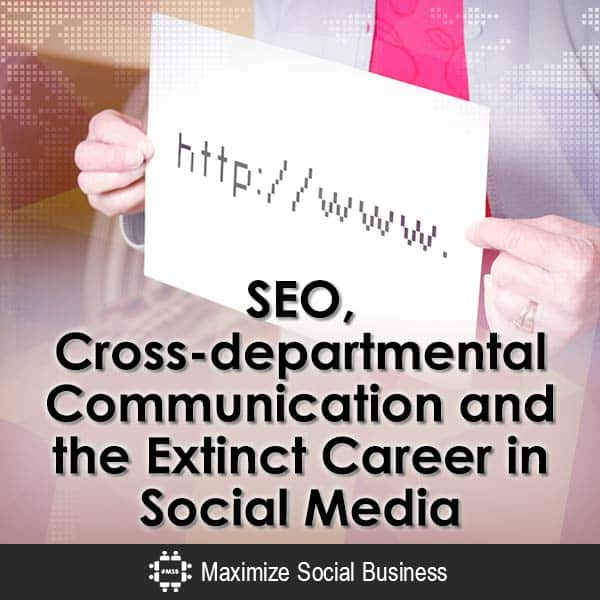 SEO, Cross-departmental Communication and the Extinct Career in Social Media? Social Media MBA  SEO-Cross-departmental-Communication-and-the-Extinct-Career-in-Social-Media-V3