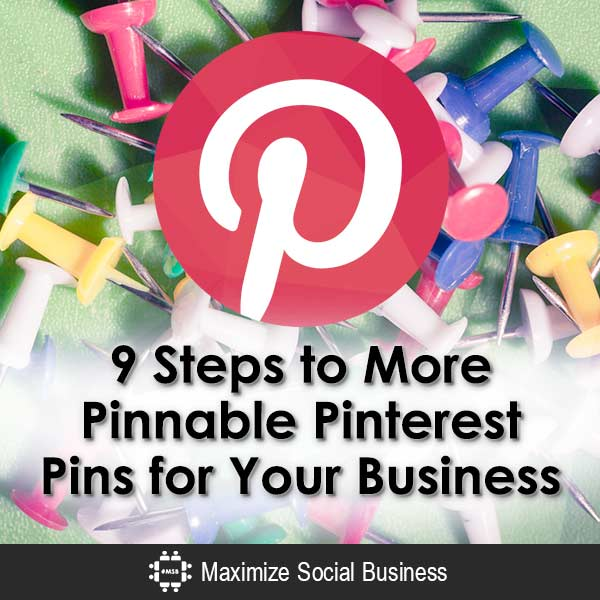 9 Steps to More Pinnable Pinterest Pins for Your Business Pinterest  9-Steps-to-More-Pinnable-Pinterest-Pins-for-Your-Business-V1
