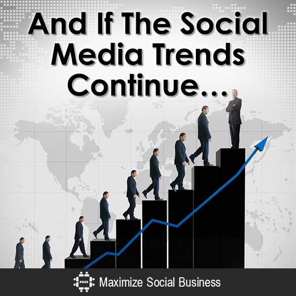 And-If-The-Social-Media-Trends-Continue-V1