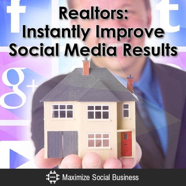Realtors: Instantly Improve Social Media Results Social Media for Real Estate  Realtors-Instantly-Improve-Social-Media-Results-V2