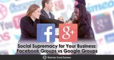 Social Supremacy for Your Business: Facebook Groups vs Google Groups