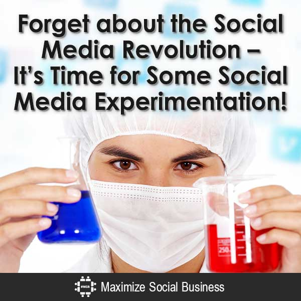 Forget about the Social Media Revolution - It's Time for Some Social Media Experimentation! Social Media Marketing  Forget-about-the-Social-Media-Revolution-Its-Time-for-Some-Social-Media-Experimentation-V3-copy
