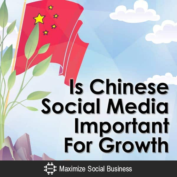 Is Chinese Social Media Important For Growth? Chinese Social Media  Is-Chinese-Social-Media-Important-For-Growth-V2-copy