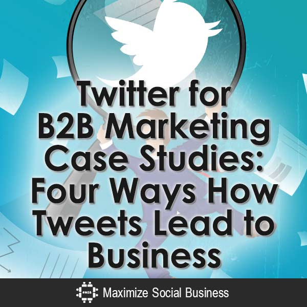 Twitter-for-B2B-Marketing-Case-Studies-Four-Ways-How-Tweets-Lead-to-Business-V1 copy