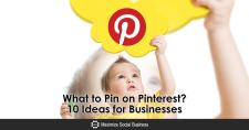 What to Pin on Pinterest? 10 Ideas for Businesses