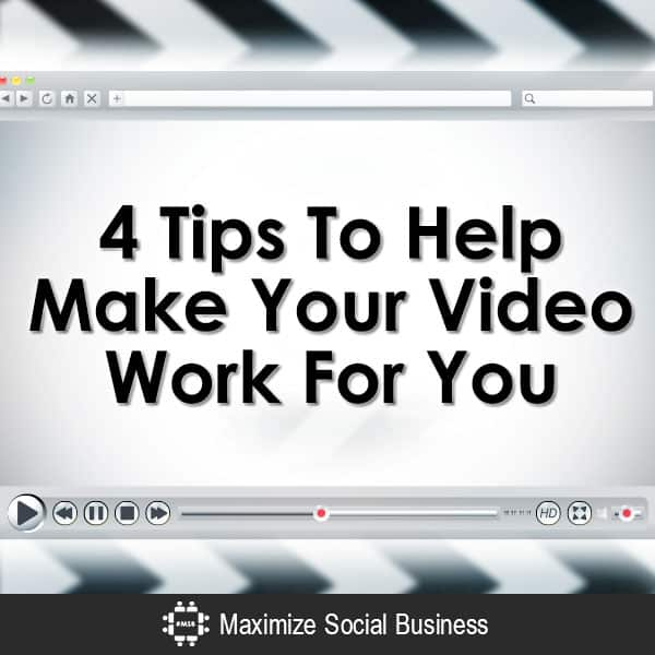 4 Tips To Help Make Your Video Work For You Video  4-Tips-To-Help-Make-Your-Video-Work-For-You-V1-copy2