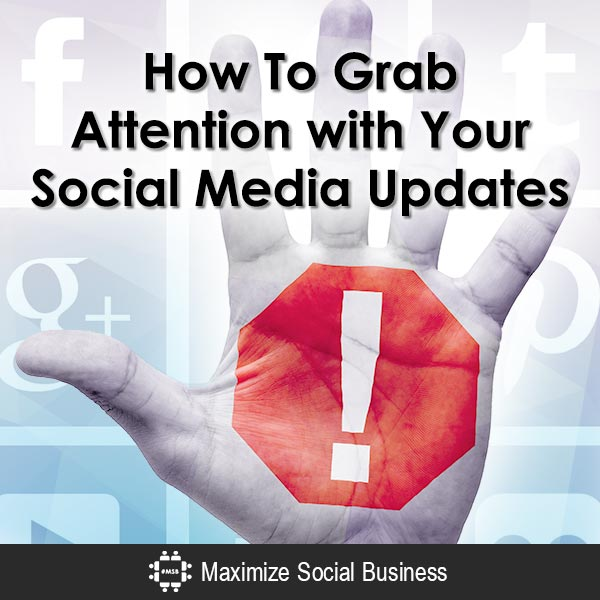 How To Grab Attention with Your Social Media Updates Social Media Psychology  How-To-Grab-Attention-with-Your-Social-Media-Updates-600x600-V3