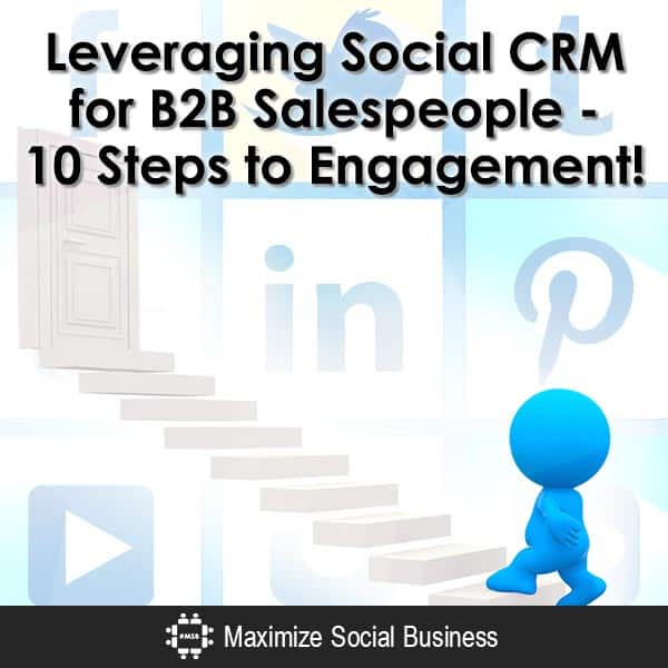 Leveraging Social CRM for B2B Salespeople – 10 Steps to Engagement! Social Selling  Leveraging-Social-CRM-for-B2B-Salespeople-10-Steps-to-Engagement-V2-copy