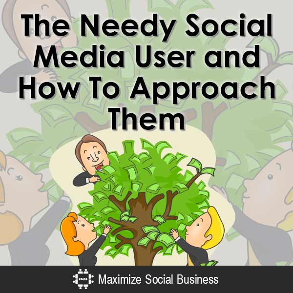 The Needy Social Media User and How To Approach Them Social Media Psychology  The-Needy-Social-Media-User-and-How-To-Approach-Them-V2