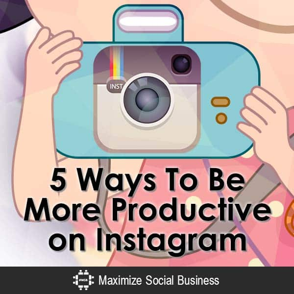 5 Ways To Be More Productive on Instagram Instagram  5-Ways-To-Be-More-Productive-on-Instagram-V3-copy