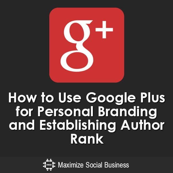 How-to-Use-Google-Plus-for-Personal-Branding-and-Establishing-Author-Rank-V2 copy