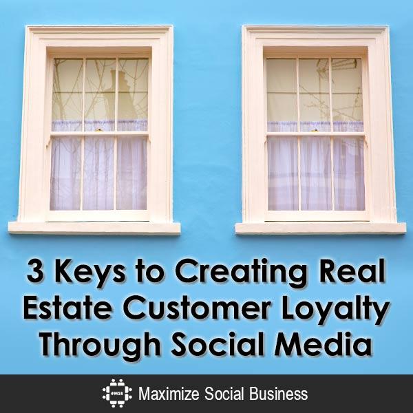 3 Keys to Creating Real Estate Customer Loyalty Through Social Media Social Media for Real Estate  3-Keys-to-Creating-Real-Estate-Customer-Loyalty-Through-Social-Media-600x600-V2