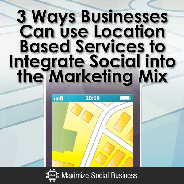 3-Ways-Businesses-Can-use-Location-Based-Services-to-Integrate-Social-into-the-Marketing-Mix-V2 copy