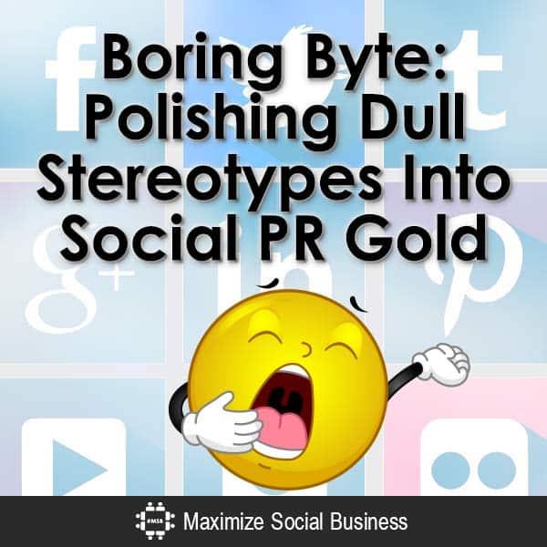 Boring-Byte-Polishing-Dull-Stereotypes-Into-Social-PR-Gold-V3 copy