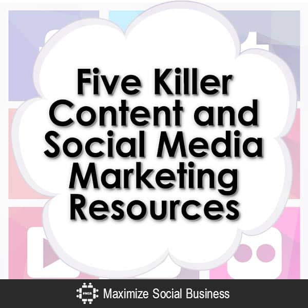 Five Killer Content and Social Media Marketing Resources Content Marketing  Five-Killer-Content-and-Social-Media-Marketing-Resources-V2-copy