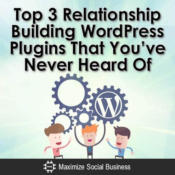 Top 3 Relationship Building WordPress Plugins That You've Never Heard Of WordPress Plugins  Top-3-Relationship-Building-WordPress-Plugins-That-Youve-Never-Heard-Of-V1-copy