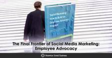 The Final Frontier of Social Media Marketing: Employee Advocacy