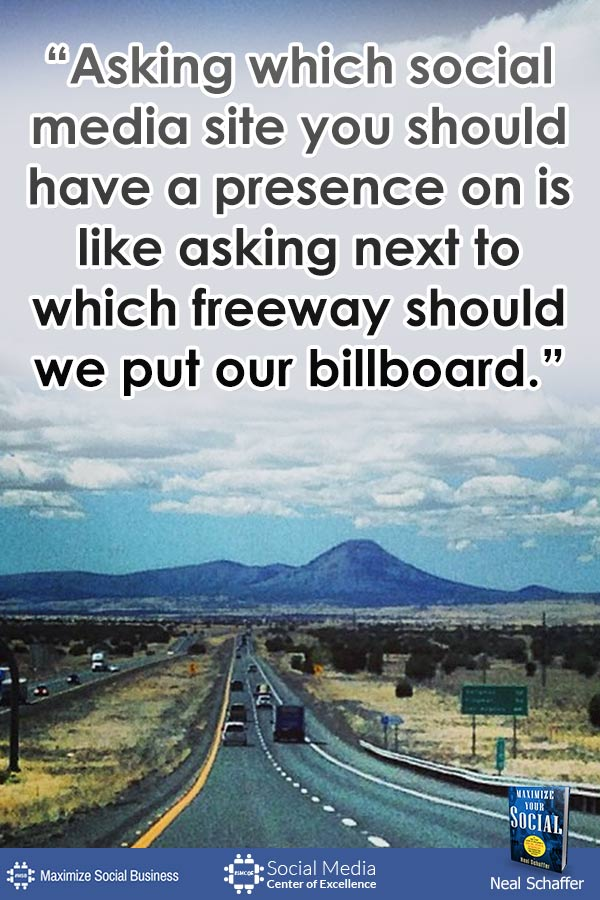 """""""Asking which social media site you should have a presence on is like asking next to which freeway should we put our billboard."""" ~ @NealSchaffer #quotes #socialmedia #socialmediaquotes"""