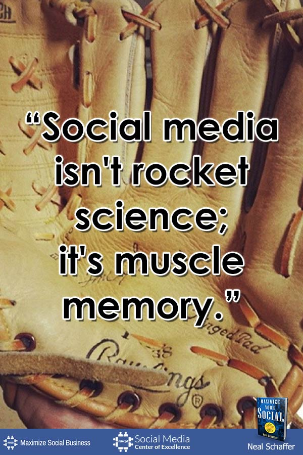 """Social Media Isn't Rocket Science; It's Muscle Memory"" ~ @NealSchaffer #quotes #socialmedia #socialmediaquotes"