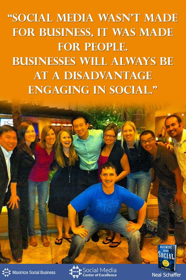 """""""Social Media Wasn't Made for Business, It Was Made for People. Businesses Will Always be at a Disadvantage Engaging in Social"""" ~ @NealSchaffer #quotes #socialmedia #socialmediaquotes"""