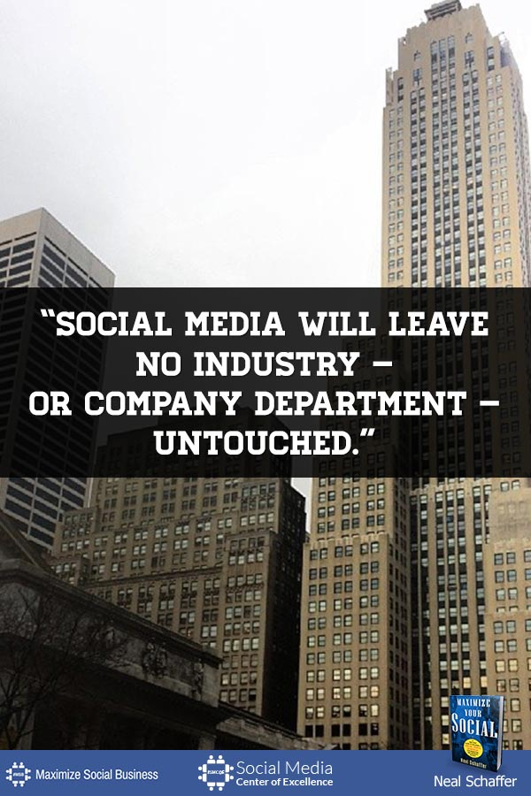 """""""Social Media Will Leave No Industry - or Company Department - Untouched"""" ~ @NealSchaffer #quotes #socialmedia #socialmediaquotes"""