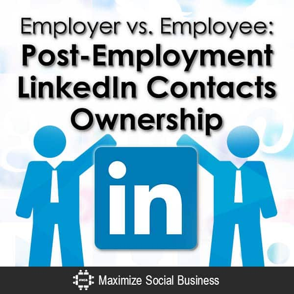 Employer vs. Employee:  Ownership of LinkedIn Contacts Social Media and Employment Law  Employer-vs-Employee-Post-Employment-LinkedIn-Contacts-Ownership-V1