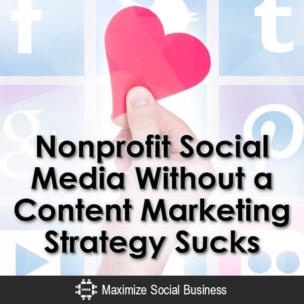Nonprofit Social Media Without a Content Marketing Strategy Sucks