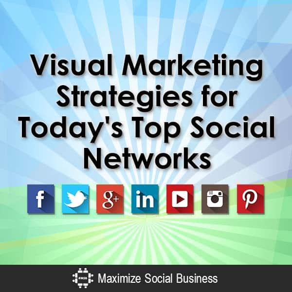 Visual Marketing Strategies for Today's Top Social Networks Visual Social Media Marketing  Visual-Marketing-Strategies-for-Todays-Top-Social-Networks-V2