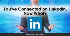 You've Connected on LinkedIn Now What?
