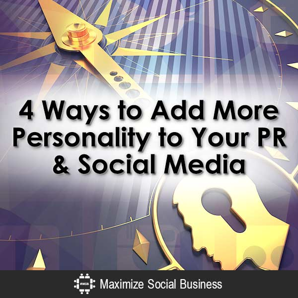 4 Ways to Add More Personality to Your PR & Social Media Media Relations  4-Ways-to-Add-More-Personality-to-Your-PR-Social-Media-V1