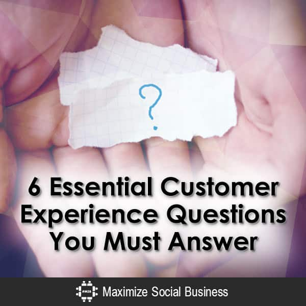 6 Essential Customer Experience Questions You Must Answer Customer Experience Marketing  6-Essential-Customer-Experience-Questions-You-Must-Answer-V3